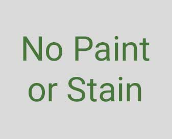 No Paint or Stain